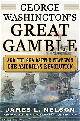General Washington's Great Gamble By Nelson, James L.