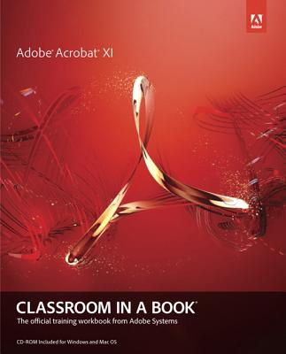 Adobe Acrobat XI Classroom in a Book By Adobe Creative Team (COR)