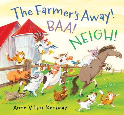 The Farmer's Away! Baa! Neigh! By Kennedy, Anne Vittur/ Kennedy, Anne Vittur (ILT)