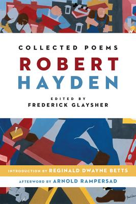Collected Poems By Hayden, Robert/ Glaysher, Frederick (EDT)/ Betts, Reginald Dwayne (INT)/ Rampersad, Arnold (AFT)
